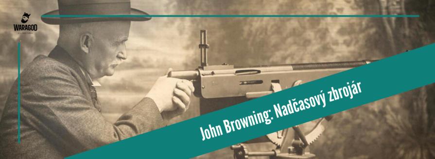 John Browning: Nadčasový zbrojař